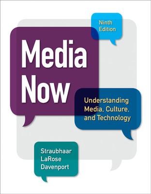 Media Now: Understanding Media, Culture, and Technology - Straubhaar, Joseph D., and LaRose, Robert, and Davenport, Lucinda D.