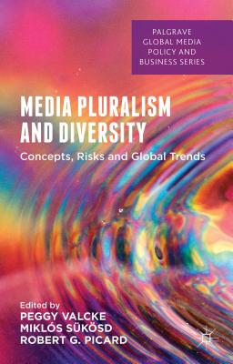 Media Pluralism and Diversity: Concepts, Risks and Global Trends - Valcke, Peggy (Editor), and Sukosd, Miklos (Editor), and Picard, Robert (Editor)