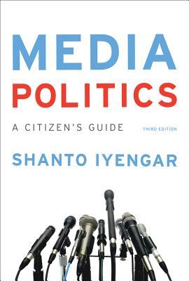 Media Politics: A Citizen's Guide - Iyengar, Shanto, Professor