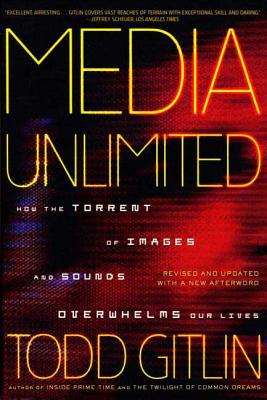 Media Unlimited: How the Torrent of Images and Sounds Overwhelms Our Lives - Gitlin, Todd