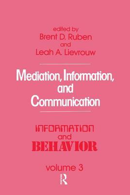 Mediation, Information, and Communication - Ruben, Brent D. (Editor)