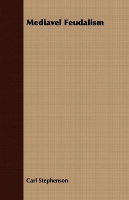 Mediavel Feudalism - Stephenson, Carl