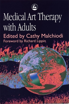 Medical Art Therapy with Adults - Malchiodi, Cathy A, PhD, Lpcc (Editor), and Lusebrink, Vija (Contributions by), and Feen-Calligan, Holly (Contributions by)