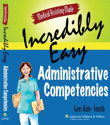 Medical Assisting Made Incredibly Easy!: Administrative Competencies - Kale-Smith, Geri