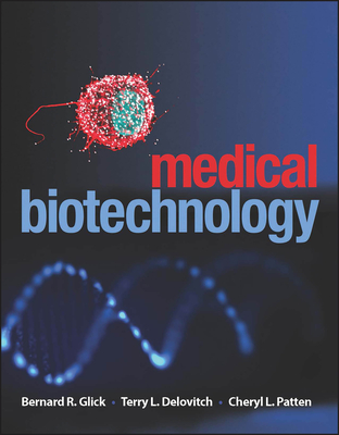 Medical Biotechnology - Glick, Bernard R (Editor), and Patten, Cheryl L (Editor), and Delovitch, Terry L (Editor)