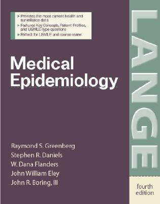 Medical Epidemiology - Greenberg, Raymond S, President, and Daniels, Stephen R, and Flanders, W Dana, Professor, Dsc