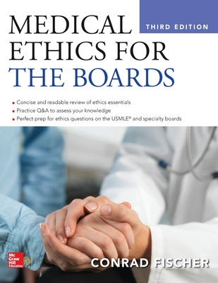 Medical Ethics for the Boards, Third Edition - Fischer, Conrad, MD