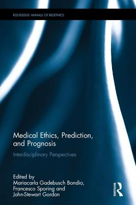Medical Ethics, Prediction, and Prognosis: Interdisciplinary Perspectives - Bondio, Mariacarla Gadebusch (Editor), and Sporing, Francesco (Editor), and Gordon, John-Stewart (Editor)