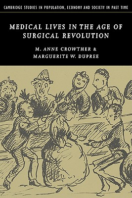 Medical Lives in the Age of Surgical Revolution - Crowther, M. Anne, and Dupree, Marguerite W.