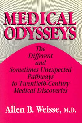 Medical Odysseys: The Different and Unexpected Pathways to Twentieth-Century Medical Discoveries - Weisse, Allen B, Professor, M.D.