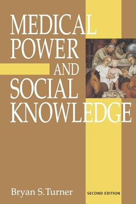 Medical Power and Social Knowledge - Turner, Bryan S, Mr.