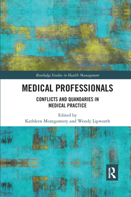 Medical Professionals: Conflicts and Quandaries in Medical Practice - Montgomery, Kathleen (Editor), and Lipworth, Wendy (Editor)