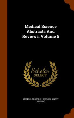 Medical Science Abstracts and Reviews, Volume 5 - Medical Research Council (Great Britain) (Creator)