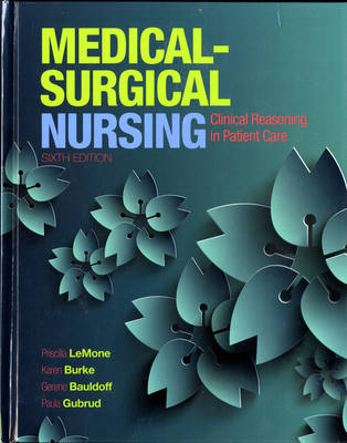 Medical-Surgical Nursing: Clinical Reasoning in Patient Care - LeMone, Priscilla, and Burke, Karen M., and Bauldoff, Gerene