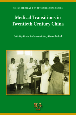 Medical Transitions in Twentieth-Century China - Andrews, Bridie (Editor), and Bullock, Mary Brown (Editor), and Wu, Yi-Li (Contributions by)