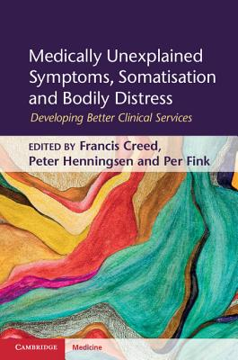 Medically Unexplained Symptoms, Somatisation and Bodily Distress: Developing Better Clinical Services - Creed, Francis (Editor), and Henningsen, Peter (Editor), and Fink, Per (Editor)