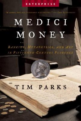 Medici Money: Banking, Metaphysics, and Art in Fifteenth-Century Florence - Parks, Tim
