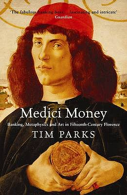 Medici Money: Banking, metaphysics and art in fifteenth-century Florence - Parks, Tim