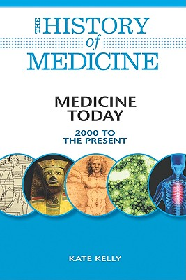 Medicine Today: 2000 to the Present - Kelly, Kate