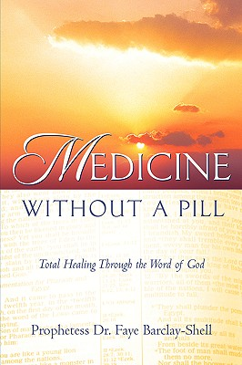 Medicine Without a Pill - Barclay-Shell, Faye, Dr.