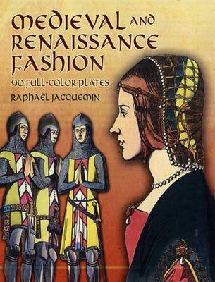 Medieval and Renaissance Fashion: 90 Full-Color Plates - Jacquemin, Raphael
