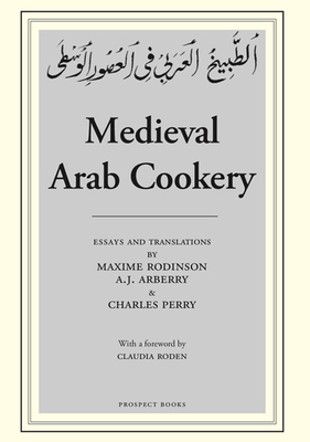 Medieval Arab Cookery - Perry, Charles, and Arberry, Arthur John (Editor), and Roden, Claudia (Editor)