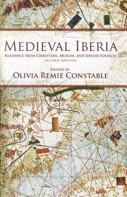 Medieval Iberia: Readings from Christian, Muslim, and Jewish Sources - Constable, Olivia Remie (Editor)