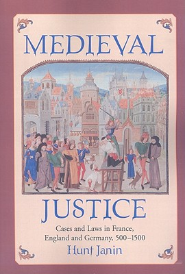 Medieval Justice: Cases and Laws in France, England and Germany, 500-1500 - Janin, Hunt