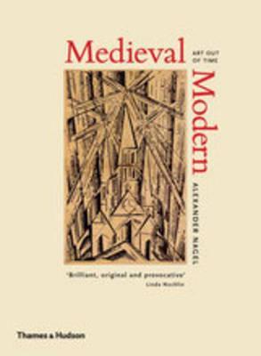 Medieval Modern: Art Out of Time - Nagel, Alexander