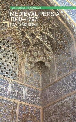 Medieval Persia 1040-1797 - Morgan, D.O.