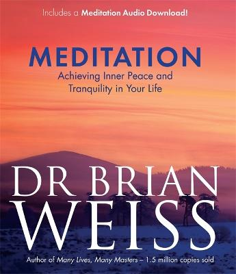 Meditation: Achieving Inner Peace and Tranquility in Your Life - Weiss, Brian L., Dr.