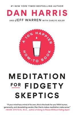 Meditation for Fidgety Skeptics: A 10% Happier How-To Book - Harris, Dan, and Warren, Jeffrey, and Adler, Carlye