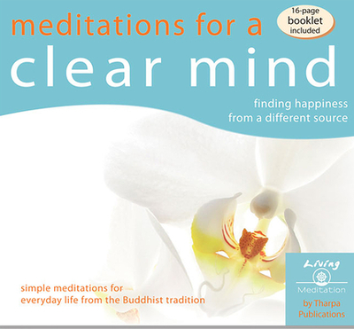 Meditations for a Clear Mind: Finding Happiness from a Different Source - Gyatso, Geshe Kelsang
