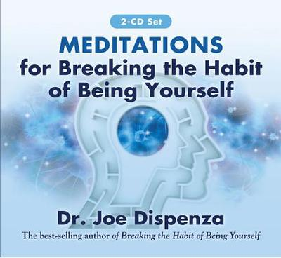 Meditations for Breaking the Habit of Being Yourself - Dispenza, Joe, Dr.