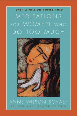 Meditations for Women Who Do Too Much - Schaef, Anne Wilson, Ph.D.