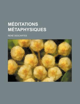 Meditations Metaphysiques - Descartes, Rene