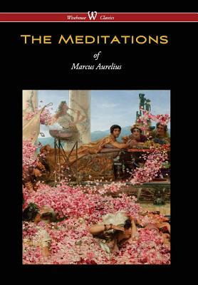 Meditations of Marcus Aurelius (Wisehouse Classics Edition) - Aurelius, Marcus