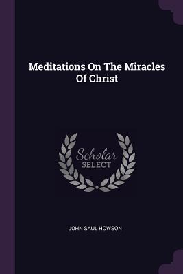 Meditations on the Miracles of Christ - Howson, John Saul