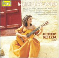 Mediterraneo: Hellenic Music for Classical Guitar - Eleftheria Kotzia (guitar)