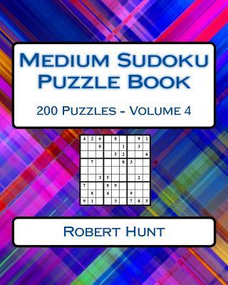Medium Sudoku Puzzle Book Volume 4: Medium Sudoku Puzzles for Intermediate Players - Hunt, Robert
