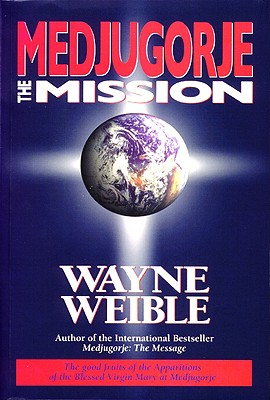 Medjugorje: The Mission - Weible, Wayne, and Roberts, Kenneth J, Father (Foreword by)