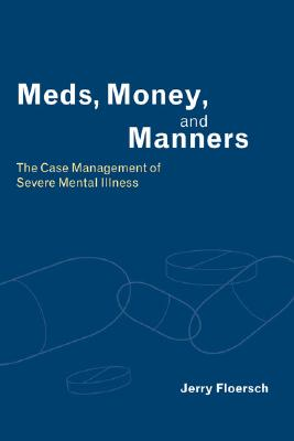 Meds, Money, and Manners: The Case Management of Severe Mental Illness - Floersch, Jerry