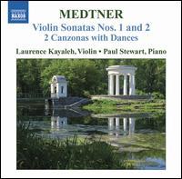 Medtner: Violin Sonatas Nos. 1 & 2; 2 Canzonas with Dances - Laurence Kayaleh (violin); Paul Stewart (piano)