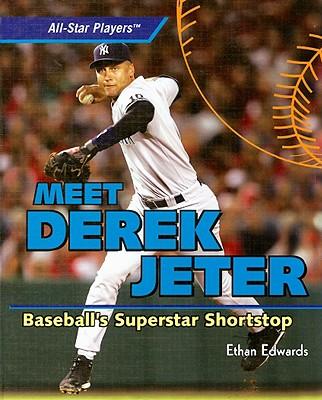 Meet Derek Jeter: Baseball's Superstar Shortstop - Edwards, Ethan