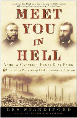 Meet You in Hell: Andrew Carnegie, Henry Clay Frick, and the Bitter Partnership That Changed America - Standiford, Les