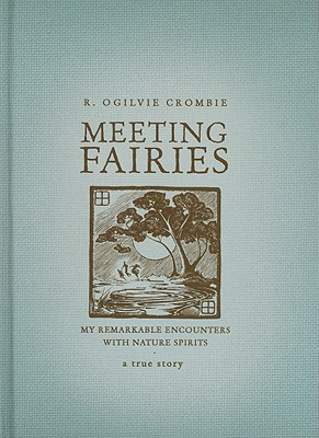 Meeting Fairies: My Remarkable Encounters with Nature Spirits - Crombie, R.Ogilvie