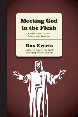 Meeting God in the Flesh: 8 Discussions for the Curious and Skeptical - Everts, Don