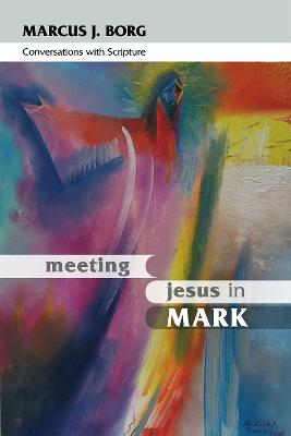 Meeting Jesus in Mark: Conversations with Scripture - Borg, Marcus J.