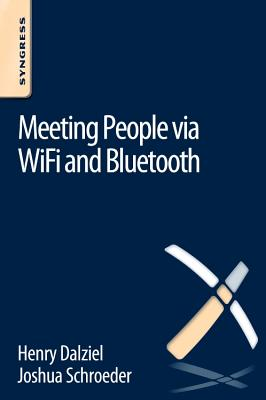 Meeting People via WiFi and Bluetooth - Schroeder, Joshua, and Dalziel, Henry
