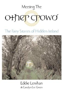 Meeting the Other Crowd: The Fairy Stories of Hidden Ireland - Lenihan, Eddie, and Green, Carolyn Eve